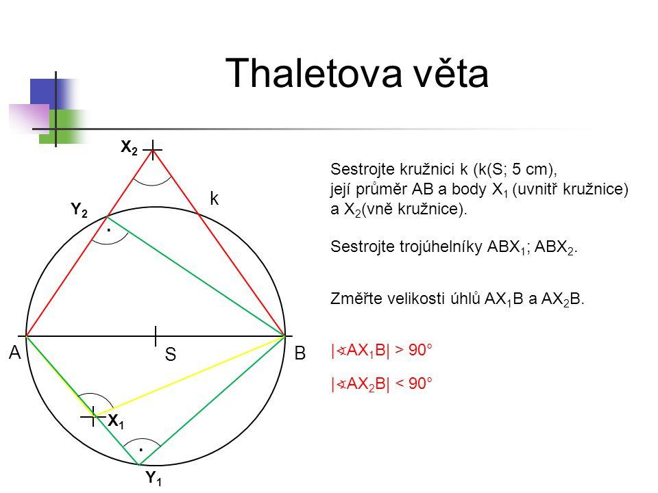 Thaletova věta Sestrojte kružnici k (k(S; 5 cm), její průměr AB a body X 1 (uvnitř kružnice) a X 2 (vně kružnice). S Y2Y2 Sestrojte trojúhelníky ABX 1