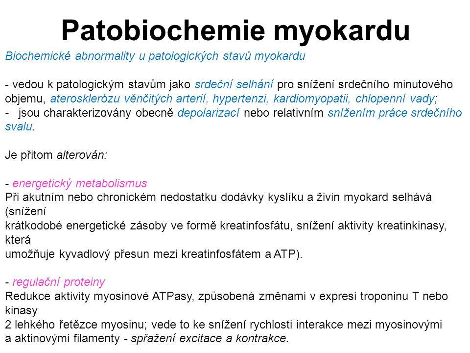 Patobiochemie myokardu Biochemické abnormality u patologických stavů myokardu - vedou k patologickým stavům jako srdeční selhání pro snížení srdečního