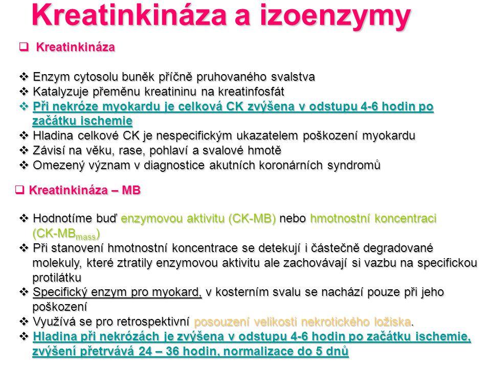 Kreatinkináza a izoenzymy  Kreatinkináza  Enzym cytosolu buněk příčně pruhovaného svalstva  Katalyzuje přeměnu kreatininu na kreatinfosfát  Při ne