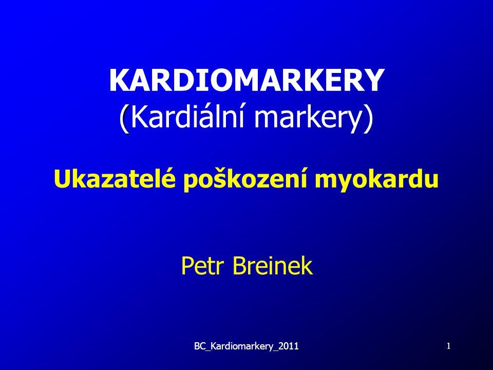 BC_Kardiomarkery_2011 1 ( KARDIOMARKERY (Kardiální markery) Ukazatelé poškození myokardu Petr Breinek