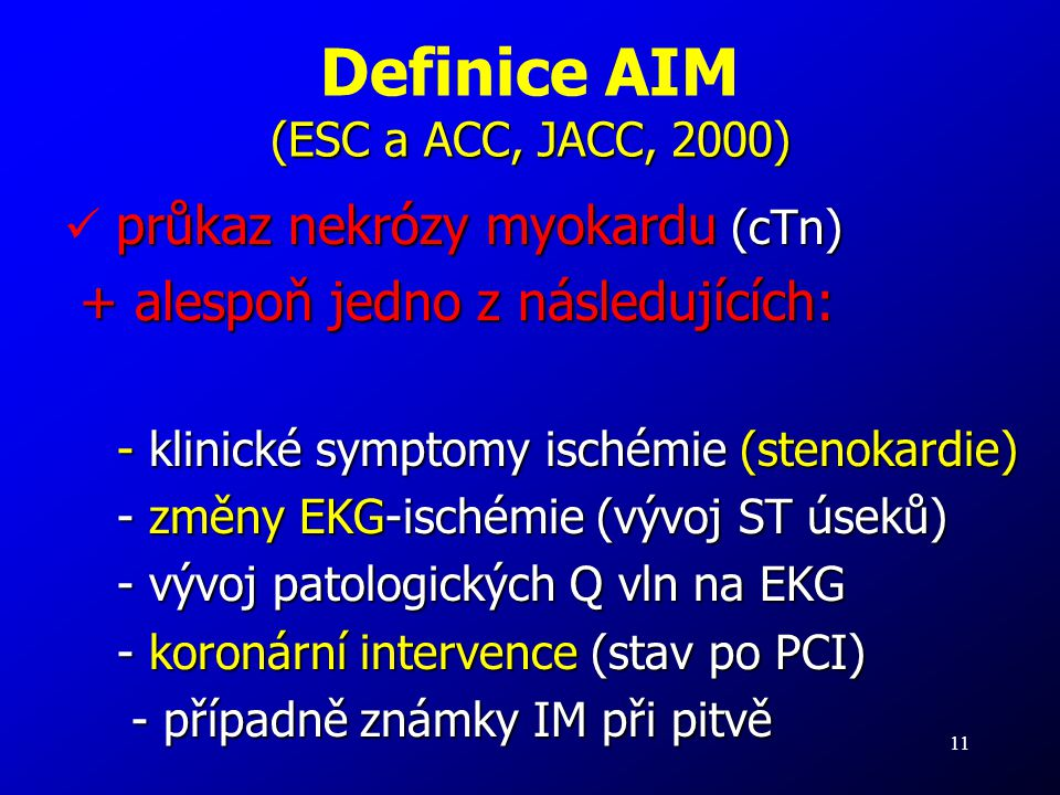11 (ESC a ACC, JACC, 2000) Definice AIM (ESC a ACC, JACC, 2000) průkaz nekrózy myokardu (cTn) + alespoň jedno z následujících: + alespoň jedno z násle