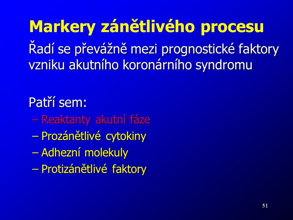 51 Markery zánětlivého procesu Řadí se převážně mezi prognostické faktory vzniku akutního koronárního syndromu Patří sem: –Reaktanty akutní fáze –Proz