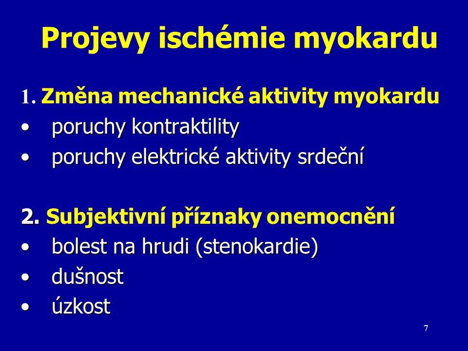 7 Projevy ischémie myokardu 1. Změna mechanické aktivity myokardu poruchy kontraktilityporuchy kontraktility poruchy elektrické aktivity srdečníporuch