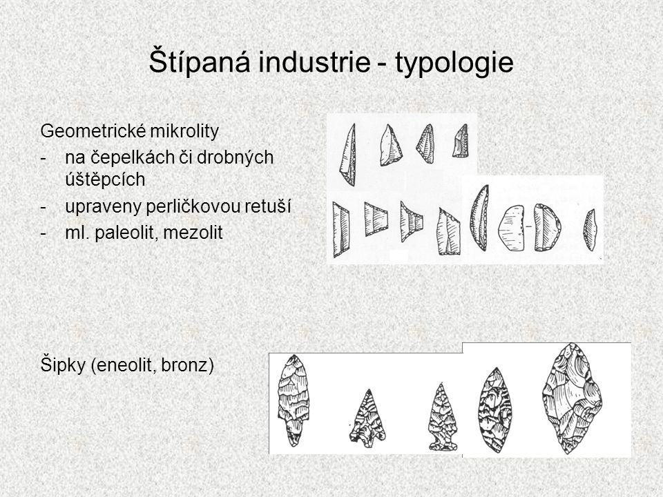 Štípaná industrie - typologie Geometrické mikrolity -na čepelkách či drobných úštěpcích -upraveny perličkovou retuší -ml. paleolit, mezolit Šipky (ene