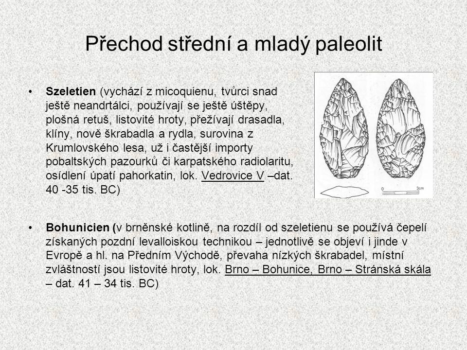 Přechod střední a mladý paleolit Szeletien (vychází z micoquienu, tvůrci snad ještě neandrtálci, používají se ještě úštěpy, plošná retuš, listovité hr