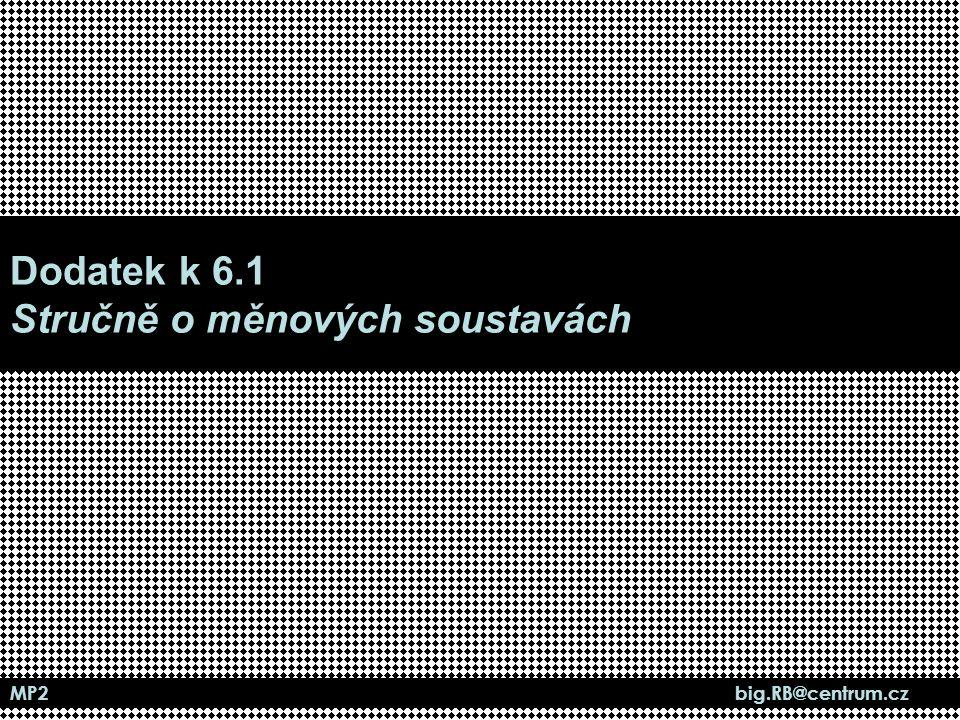 MP2 big.RB@centrum.cz Dodatek k 6.1 Stručně o měnových soustavách