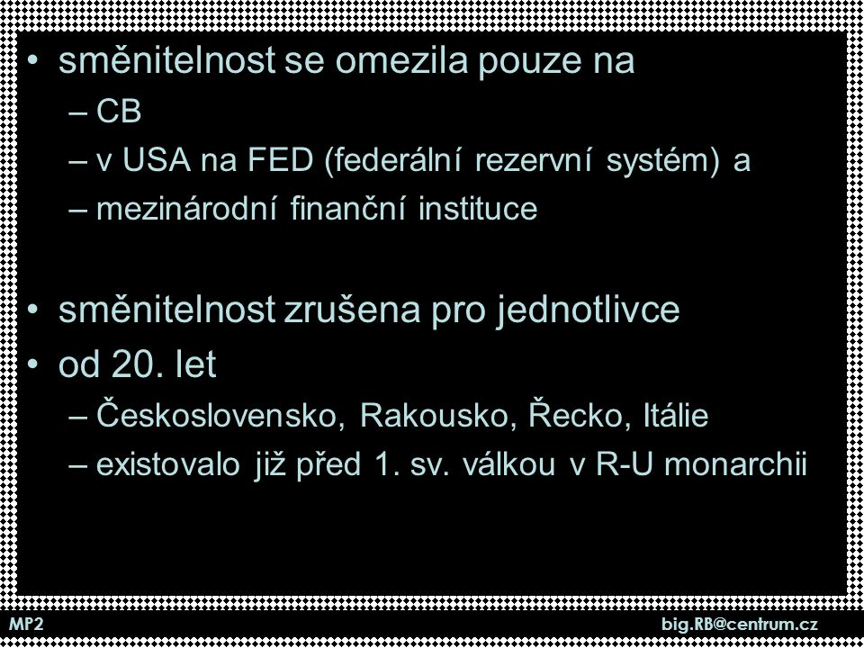 MP2 big.RB@centrum.cz směnitelnost se omezila pouze na –CB –v USA na FED (federální rezervní systém) a –mezinárodní finanční instituce směnitelnost zr