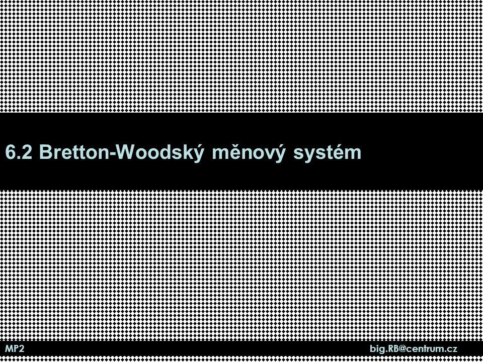 MP2 big.RB@centrum.cz 6.2 Bretton-Woodský měnový systém