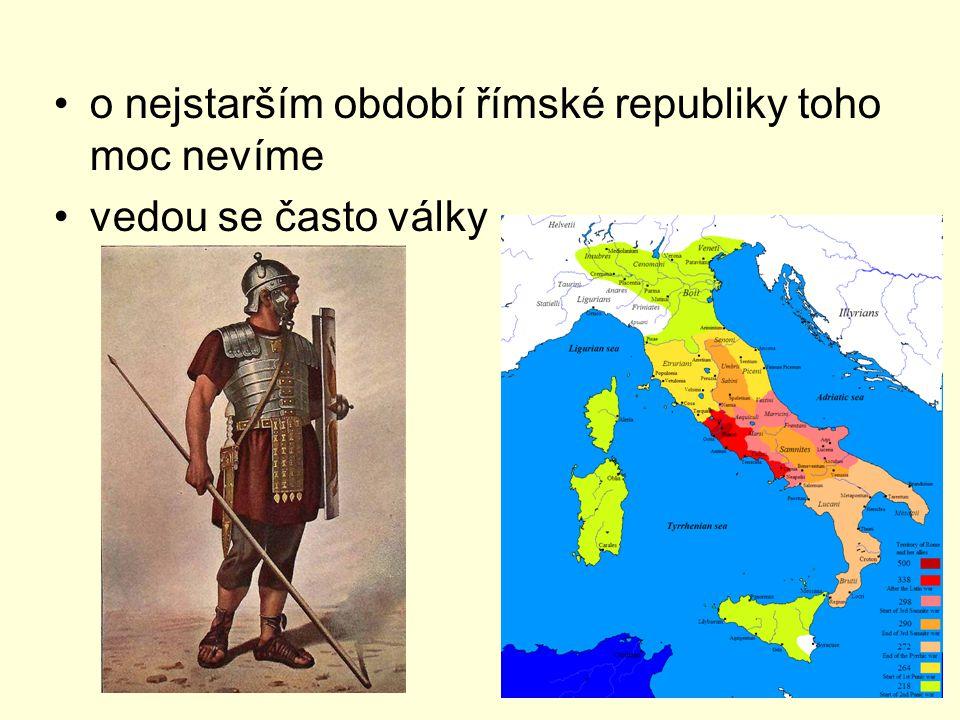 o nejstarším období římské republiky toho moc nevíme vedou se často války
