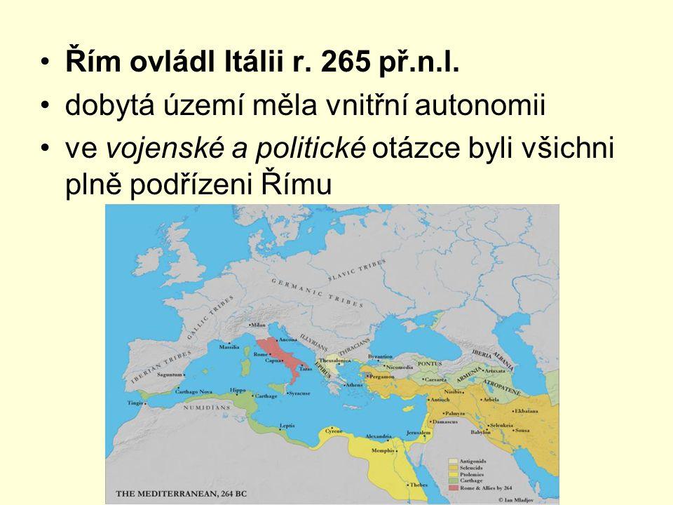 Řím ovládl Itálii r. 265 př.n.l. dobytá území měla vnitřní autonomii ve vojenské a politické otázce byli všichni plně podřízeni Římu