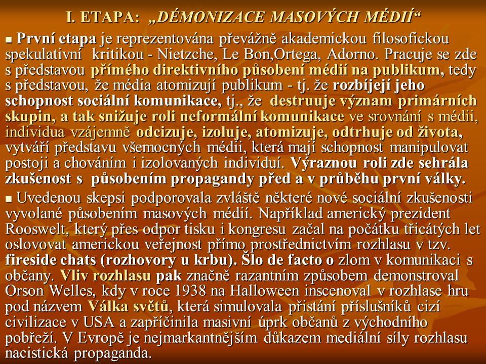 """I. ETAPA: """"DÉMONIZACE MASOVÝCH MÉDIÍ"""" První etapa je reprezentována převážně akademickou filosofickou spekulativní kritikou - Nietzche, Le Bon,Ortega,"""