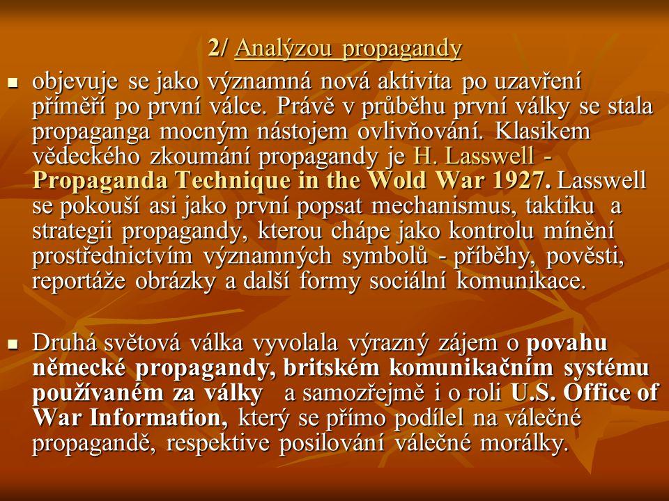 2/ Analýzou propagandy objevuje se jako významná nová aktivita po uzavření příměří po první válce. Právě v průběhu první války se stala propaganga moc