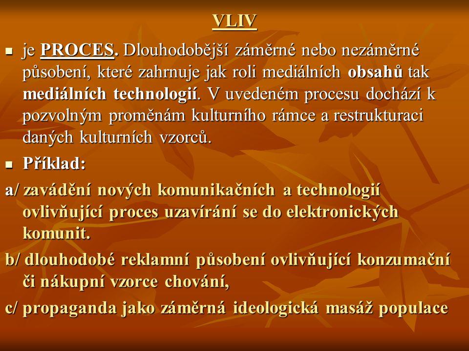 VLIV je PROCES. Dlouhodobější záměrné nebo nezáměrné působení, které zahrnuje jak roli mediálních obsahů tak mediálních technologií. V uvedeném proces