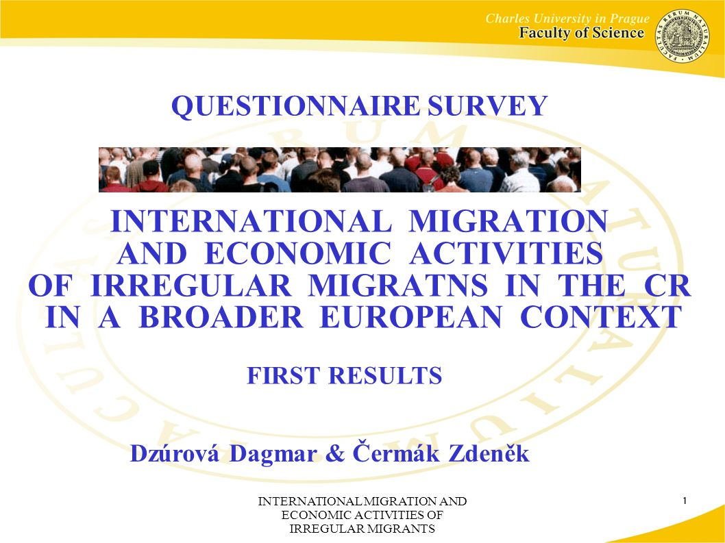 INTERNATIONAL MIGRATION AND ECONOMIC ACTIVITIES OF IRREGULAR MIGRANTS 12 Were any of the following people present in the Czech Republic before your current arrival here.