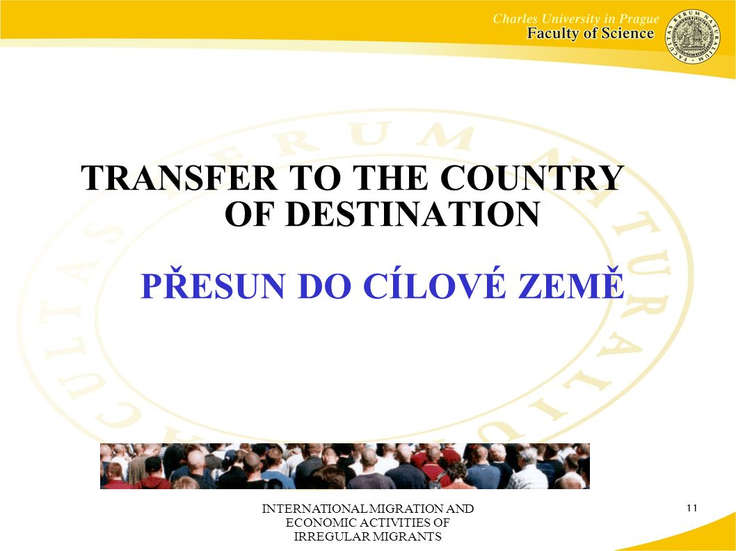 INTERNATIONAL MIGRATION AND ECONOMIC ACTIVITIES OF IRREGULAR MIGRANTS 11 TRANSFER TO THE COUNTRY OF DESTINATION PŘESUN DO CÍLOVÉ ZEMĚ