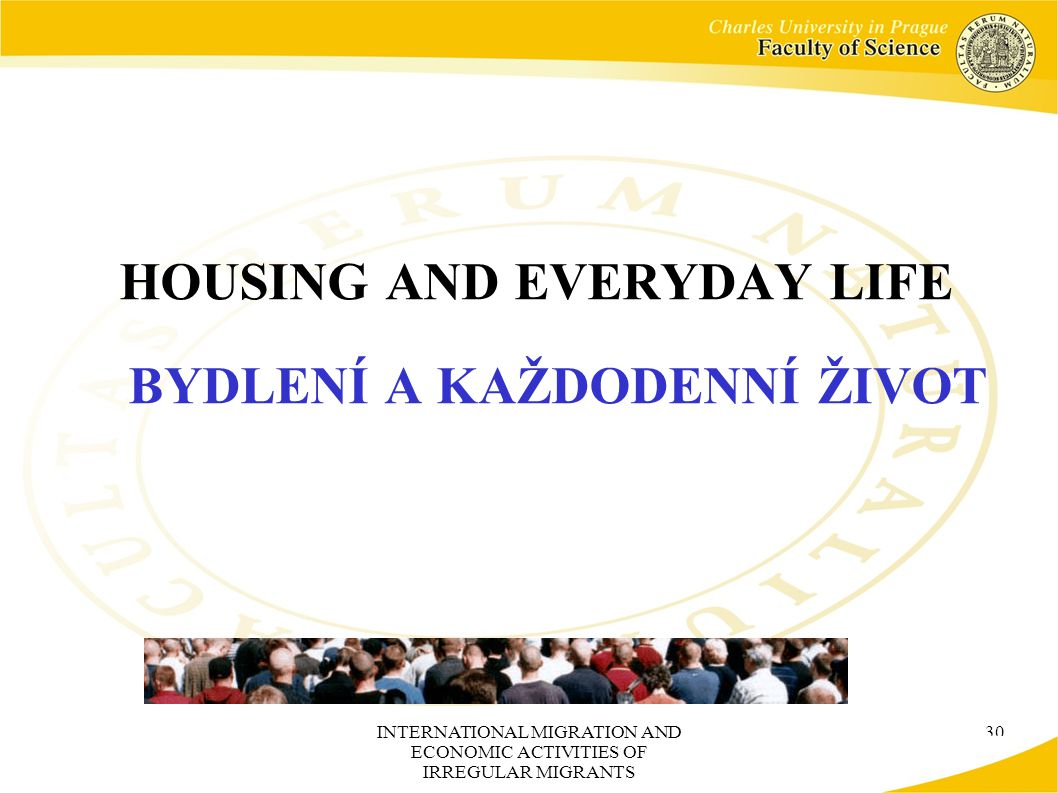 INTERNATIONAL MIGRATION AND ECONOMIC ACTIVITIES OF IRREGULAR MIGRANTS 30 HOUSING AND EVERYDAY LIFE BYDLENÍ A KAŽDODENNÍ ŽIVOT