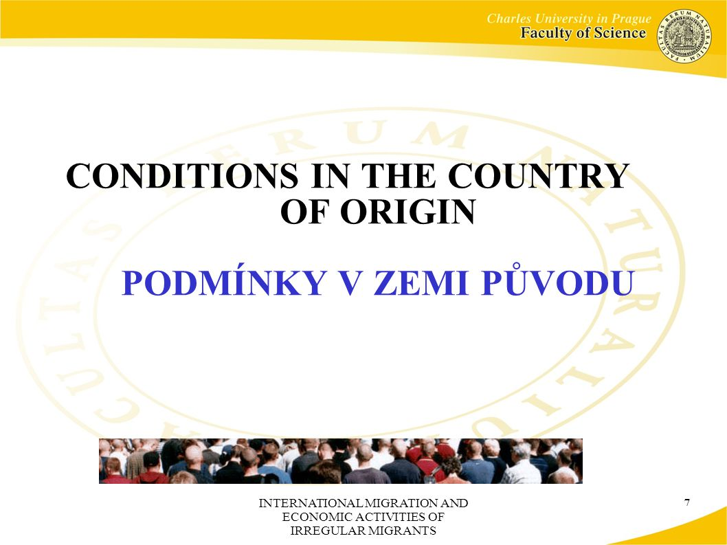 INTERNATIONAL MIGRATION AND ECONOMIC ACTIVITIES OF IRREGULAR MIGRANTS 7 CONDITIONS IN THE COUNTRY OF ORIGIN PODMÍNKY V ZEMI PŮVODU