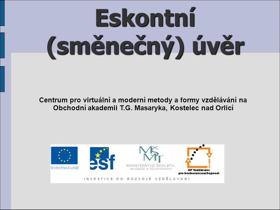 Eskontní (směnečný) úvěr Centrum pro virtuální a moderní metody a formy vzdělávání na Obchodní akademii T.G.