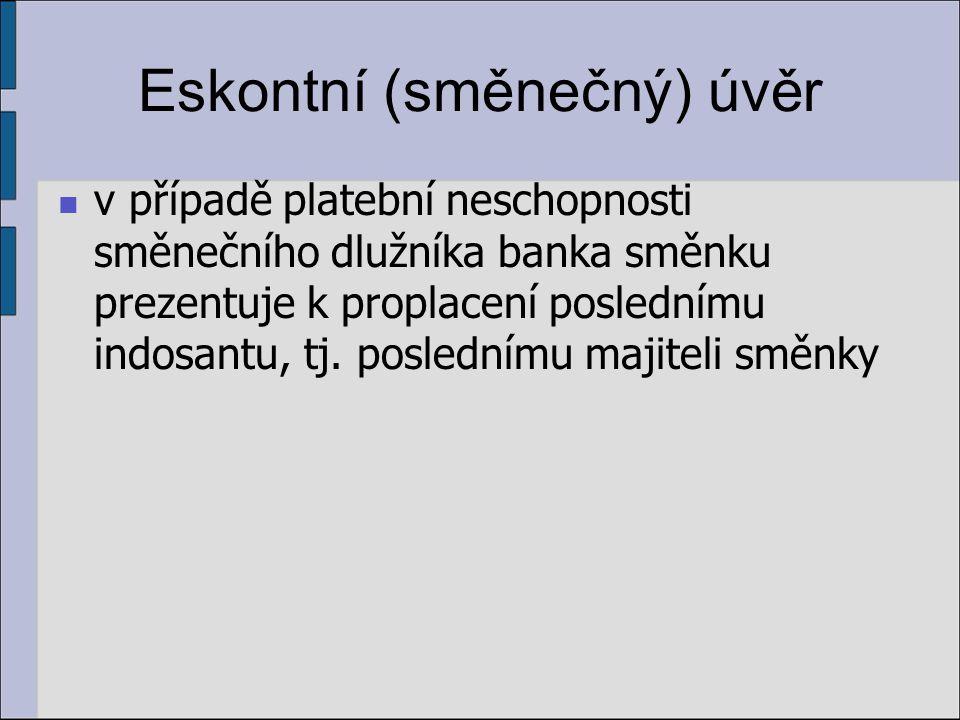 Eskontní (směnečný) úvěr v případě platební neschopnosti směnečního dlužníka banka směnku prezentuje k proplacení poslednímu indosantu, tj.