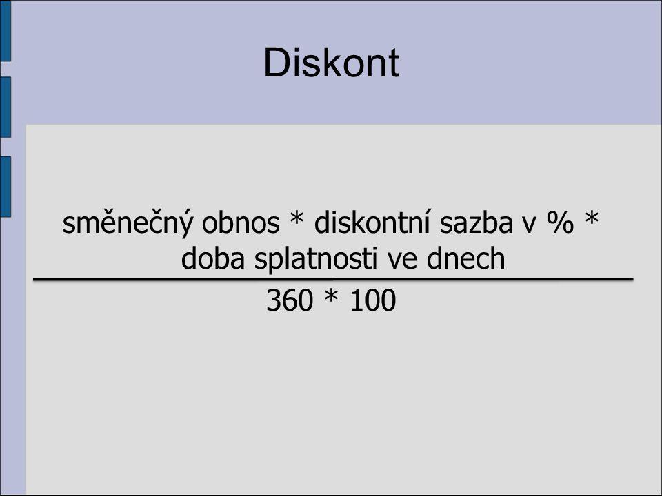 Diskont směnečný obnos * diskontní sazba v % * doba splatnosti ve dnech 360 * 100