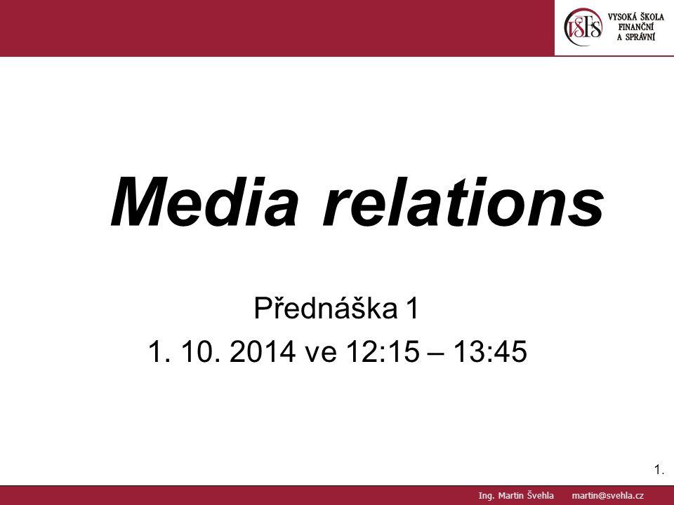 Media relations Přednáška 1 1. 10. 2014 ve 12:15 – 13:45 1.1. PaedDr.Emil Hanousek,CSc., 14002@mail.vsfs.cz :: Ing. Martin Švehla martin@svehla.cz