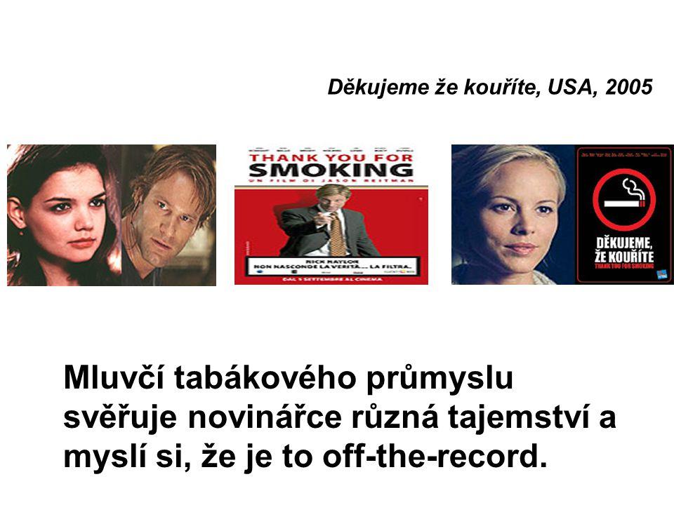 Děkujeme že kouříte, USA, 2005 Mluvčí tabákového průmyslu svěřuje novinářce různá tajemství a myslí si, že je to off-the-record.