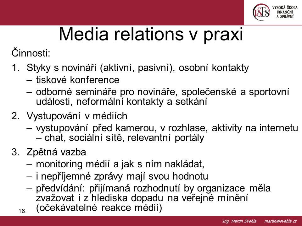 Činnosti: 1.Styky s novináři (aktivní, pasivní), osobní kontakty –tiskové konference –odborné semináře pro novináře, společenské a sportovní události,