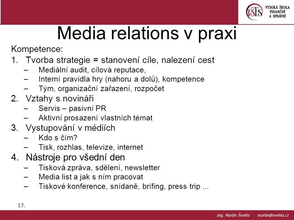 Kompetence: 1.Tvorba strategie = stanovení cíle, nalezení cest –Mediální audit, cílová reputace, –Interní pravidla hry (nahoru a dolů), kompetence –Tý