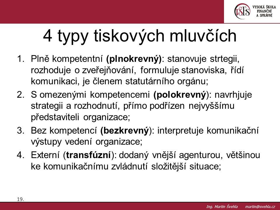 1.Plně kompetentní (plnokrevný): stanovuje strtegii, rozhoduje o zveřejňování, formuluje stanoviska, řídí komunikaci, je členem statutárního orgánu; 2