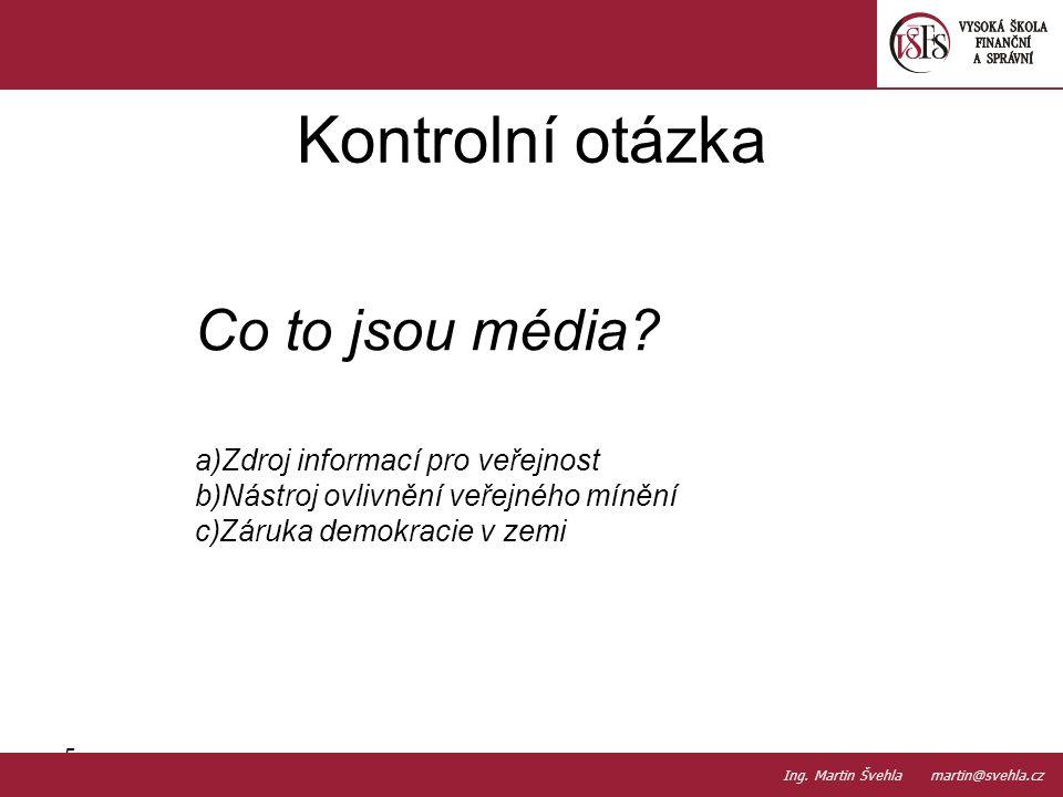 5.5. PaedDr.Emil Hanousek,CSc., 14002@mail.vsfs.cz :: Ing. Martin Švehla martin@svehla.cz Kontrolní otázka Co to jsou média? a)Zdroj informací pro veř