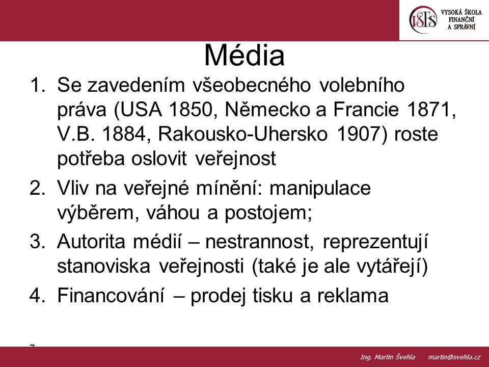 Média 1.Se zavedením všeobecného volebního práva (USA 1850, Německo a Francie 1871, V.B. 1884, Rakousko-Uhersko 1907) roste potřeba oslovit veřejnost