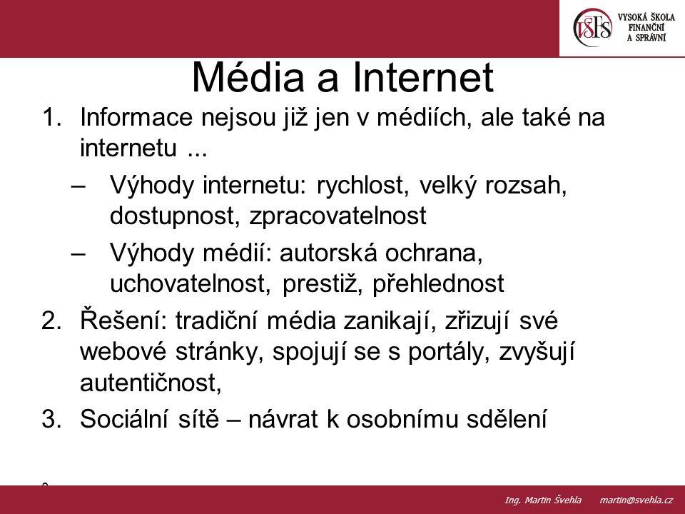 Média a Internet 1.Informace nejsou již jen v médiích, ale také na internetu... –Výhody internetu: rychlost, velký rozsah, dostupnost, zpracovatelnost