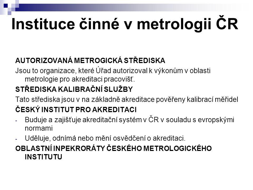 Instituce činné v metrologii ČR AUTORIZOVANÁ METROGICKÁ STŘEDISKA Jsou to organizace, které Úřad autorizoval k výkonům v oblasti metrologie pro akredi