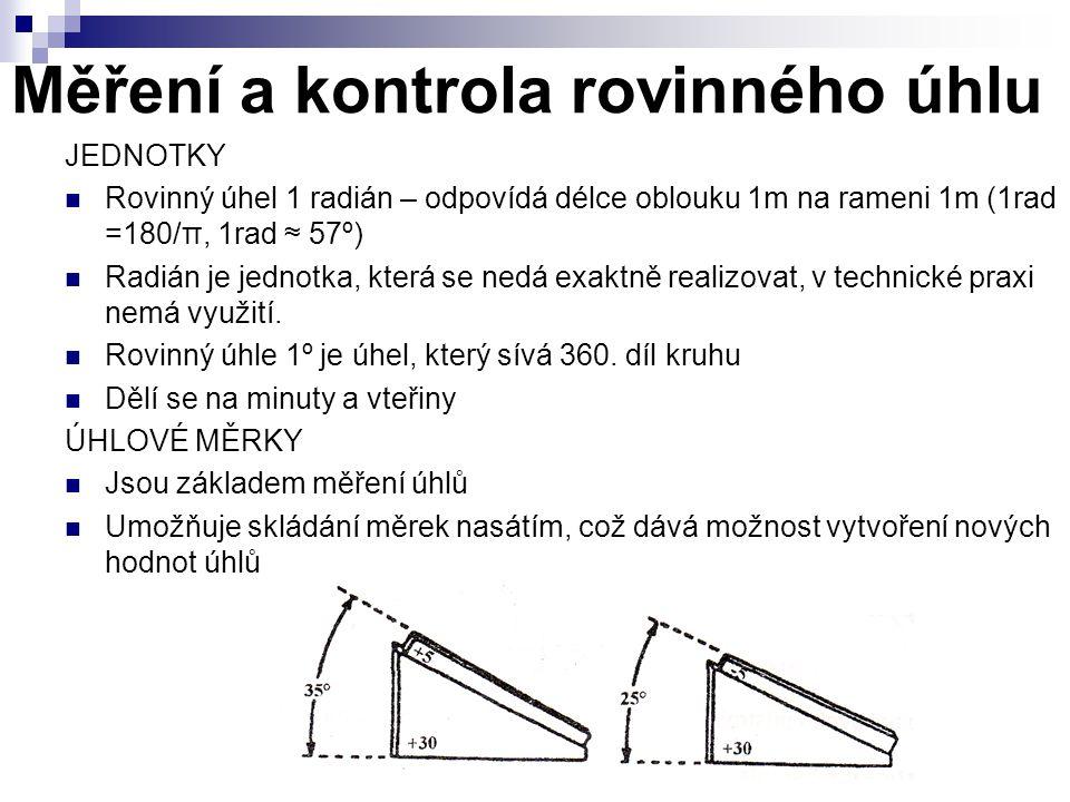 Měření a kontrola rovinného úhlu JEDNOTKY Rovinný úhel 1 radián – odpovídá délce oblouku 1m na rameni 1m (1rad =180/π, 1rad ≈ 57º) Radián je jednotka,