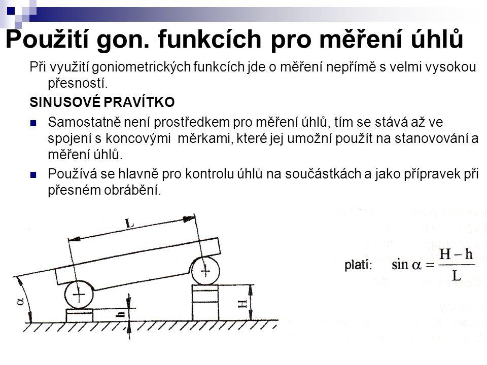 Použití gon. funkcích pro měření úhlů Při využití goniometrických funkcích jde o měření nepřímě s velmi vysokou přesností. SINUSOVÉ PRAVÍTKO Samostatn
