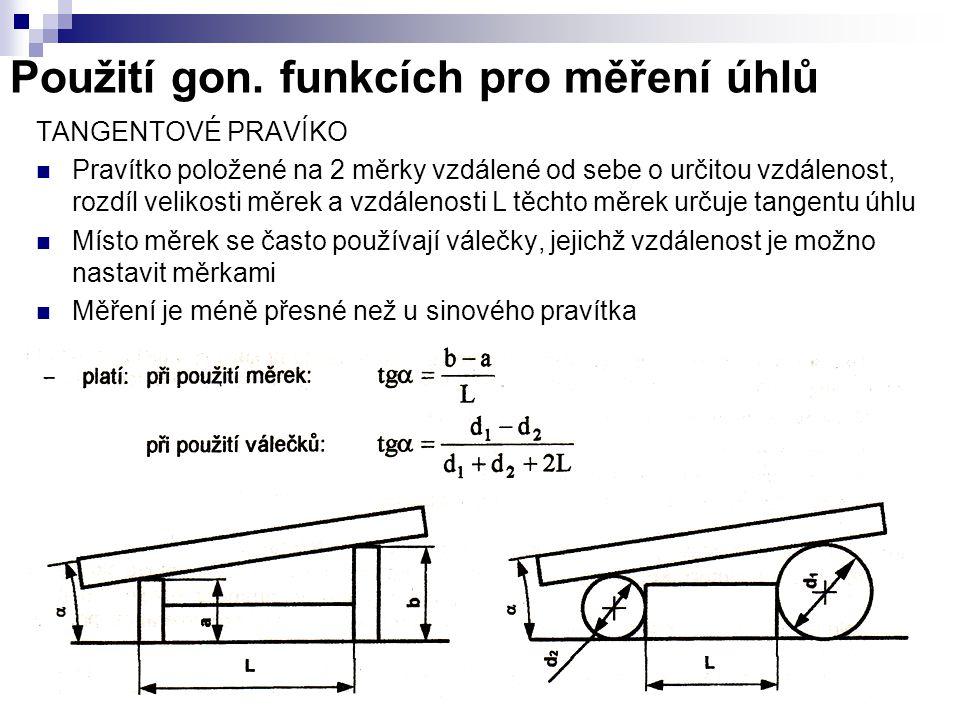 Použití gon. funkcích pro měření úhlů TANGENTOVÉ PRAVÍKO Pravítko položené na 2 měrky vzdálené od sebe o určitou vzdálenost, rozdíl velikosti měrek a