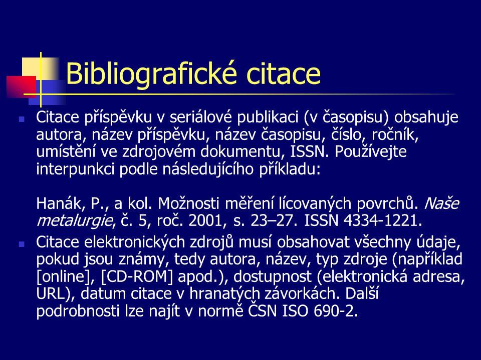 Bibliografické citace Citace příspěvku v seriálové publikaci (v časopisu) obsahuje autora, název příspěvku, název časopisu, číslo, ročník, umístění ve zdrojovém dokumentu, ISSN.