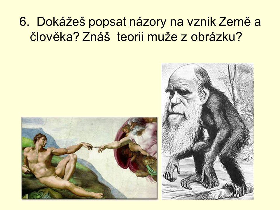 6. Dokážeš popsat názory na vznik Země a člověka? Znáš teorii muže z obrázku?