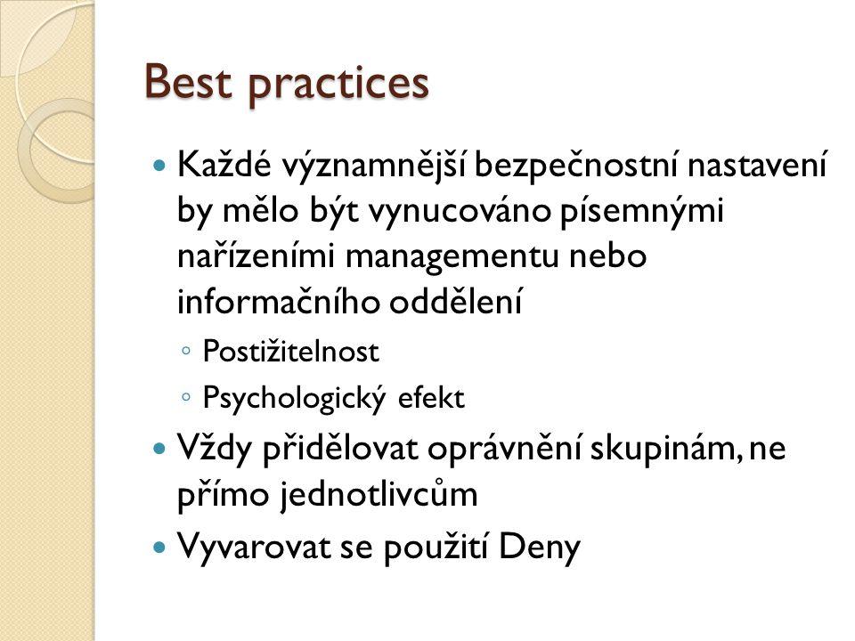 Best practices Každé významnější bezpečnostní nastavení by mělo být vynucováno písemnými nařízeními managementu nebo informačního oddělení ◦ Postižitelnost ◦ Psychologický efekt Vždy přidělovat oprávnění skupinám, ne přímo jednotlivcům Vyvarovat se použití Deny