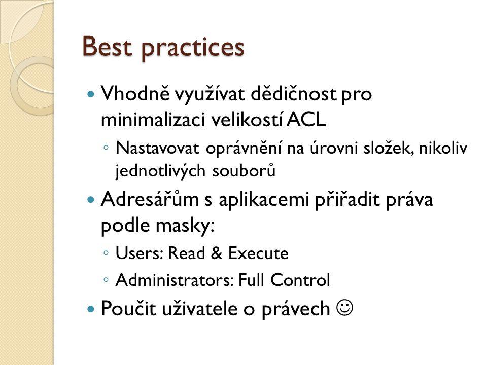 Best practices Vhodně využívat dědičnost pro minimalizaci velikostí ACL ◦ Nastavovat oprávnění na úrovni složek, nikoliv jednotlivých souborů Adresářům s aplikacemi přiřadit práva podle masky: ◦ Users: Read & Execute ◦ Administrators: Full Control Poučit uživatele o právech