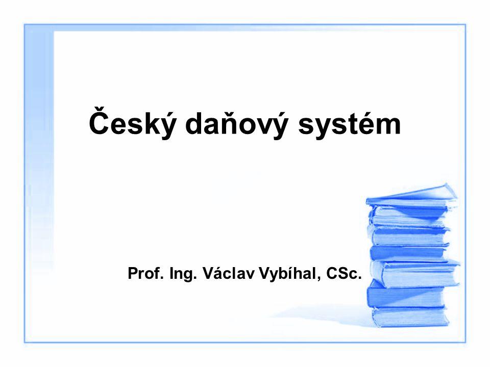 Český daňový systém Prof. Ing. Václav Vybíhal, CSc.