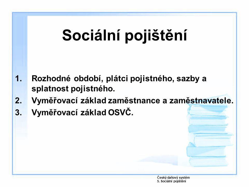 Sociální pojištění 1.Rozhodné období, plátci pojistného, sazby a splatnost pojistného.