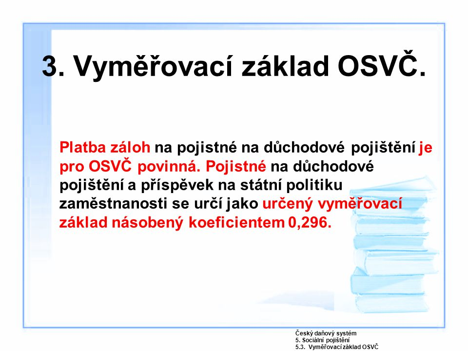 3. Vyměřovací základ OSVČ. Platba záloh na pojistné na důchodové pojištění je pro OSVČ povinná.