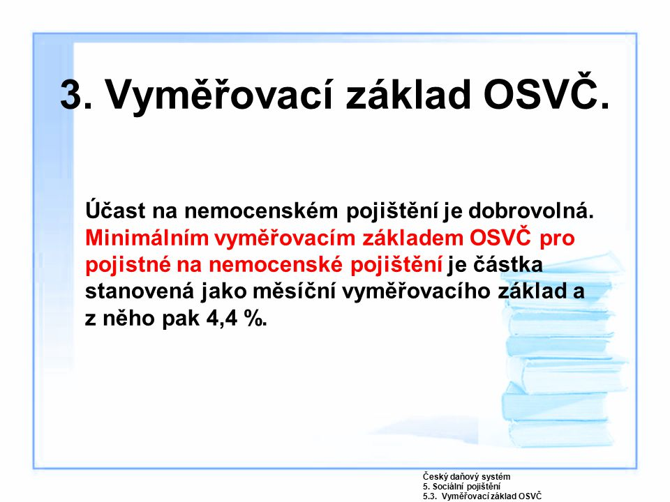 3. Vyměřovací základ OSVČ. Účast na nemocenském pojištění je dobrovolná.