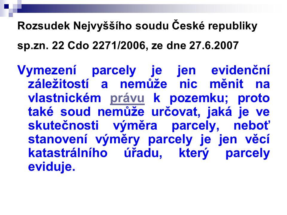 Rozsudek Nejvyššího soudu České republiky sp.zn. 22 Cdo 2271/2006, ze dne 27.6.2007 Vymezení parcely je jen evidenční záležitostí a nemůže nic měnit n