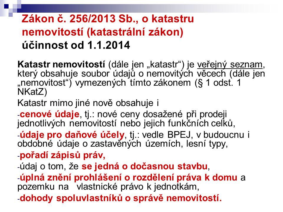 """Zákon č. 256/2013 Sb., o katastru nemovitostí (katastrální zákon) účinnost od 1.1.2014 Katastr nemovitostí (dále jen """"katastr"""") je veřejný seznam, kte"""