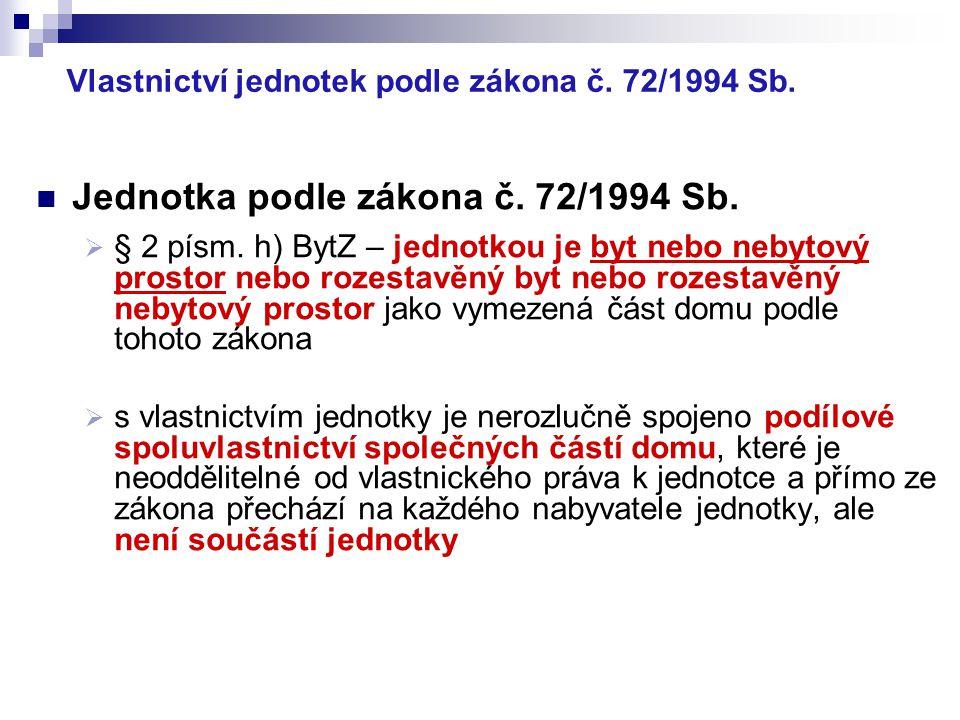 Vlastnictví jednotek podle zákona č. 72/1994 Sb. Jednotka podle zákona č. 72/1994 Sb.  § 2 písm. h) BytZ – jednotkou je byt nebo nebytový prostor neb