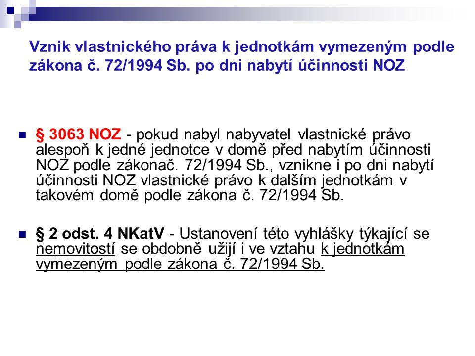 Vznik vlastnického práva k jednotkám vymezeným podle zákona č. 72/1994 Sb. po dni nabytí účinnosti NOZ § 3063 NOZ - pokud nabyl nabyvatel vlastnické p