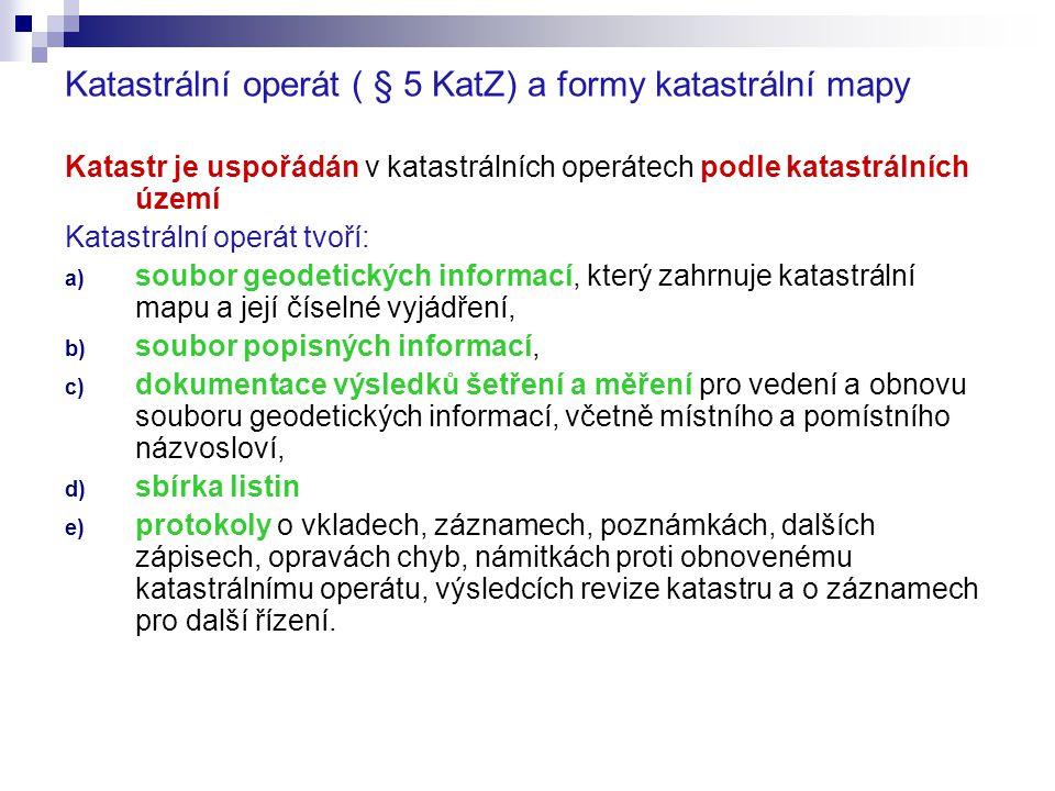 Katastrální operát ( § 5 KatZ) a formy katastrální mapy Katastr je uspořádán v katastrálních operátech podle katastrálních území Katastrální operát tv