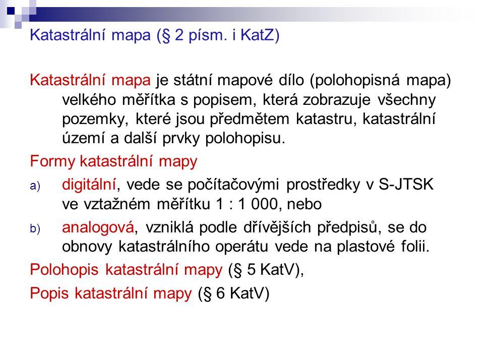 Katastrální mapa (§ 2 písm. i KatZ) Katastrální mapa je státní mapové dílo (polohopisná mapa) velkého měřítka s popisem, která zobrazuje všechny pozem